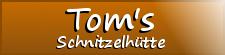 Tom's Schnitzelhütte